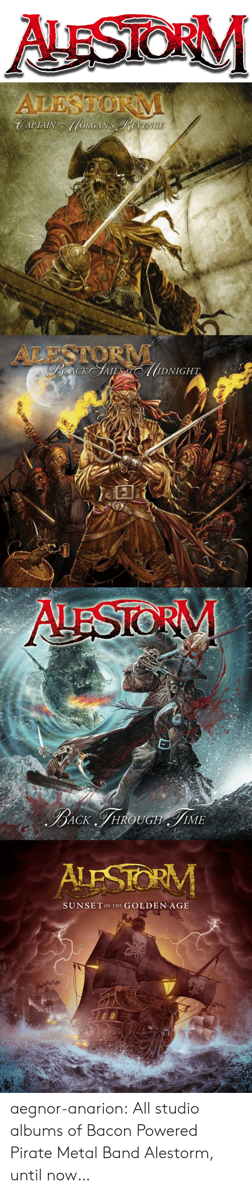Albums: ALESTORM   ALESTORM  CAPTAINORGANs RVENCE   ALESTORM  BiaCK SAL DNIGHT   AUESTORM  BACK FHROUGH IME   ALESTORM  SUNSET ON THE GOLDEN AGE aegnor-anarion:  All studio albums of Bacon Powered Pirate Metal Band Alestorm, until now…