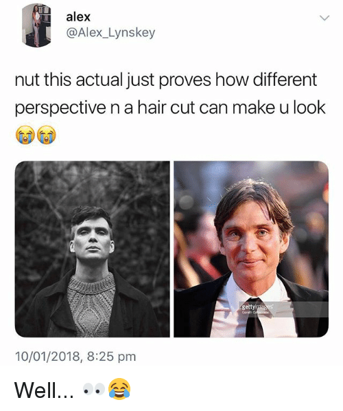 hair cut: alex  @Alex_Lynskey  nut this actual just proves how different  perspective n a hair cut can make u look  ge  10/01/2018, 8:25 pm Well... 👀😂