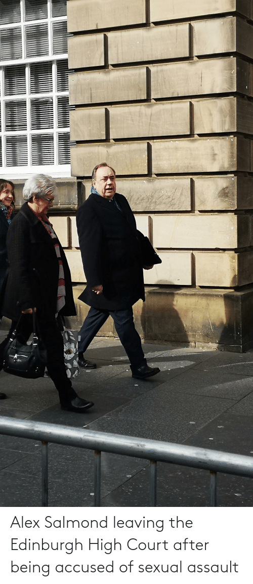 sexual assault: Alex Salmond leaving the Edinburgh High Court after being accused of sexual assault