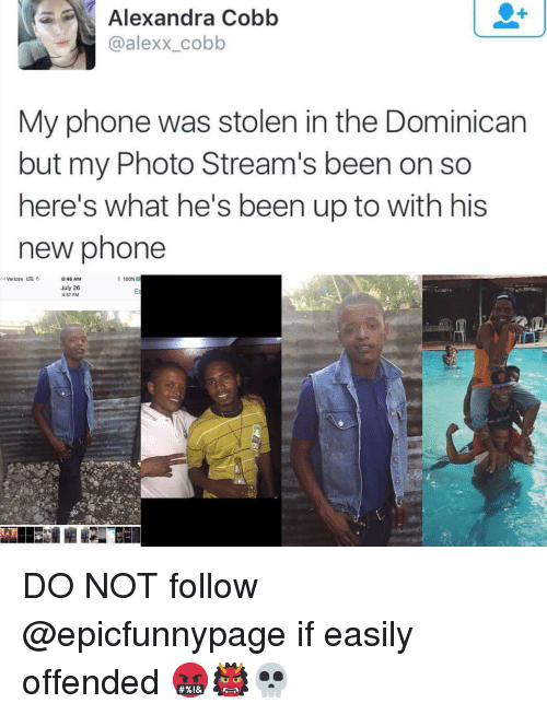 Dominican: Alexandra  Cobb  @alexx_cobb  My phone was stolen in the Dominican  but my Photo Stream's been on so  here's what he's been up to with his  new phone  so Verizon LTE 8:46 AM  * 100%  uly 26  457 PM DO NOT follow @epicfunnypage if easily offended 🤬👹💀