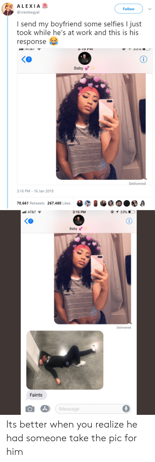 Heing: ALEXIA&  Follow  @creoleegyal  I send my boyfriend some selfies I just  took while he's at work and this is his  response B  AICI  Ko  Baby  Delivered  :16 PM- 16 Jan 2018  70,661 Retweets 267,480 Likes  nti AT&T  3:15 PM  Baby  Delivered  Faints  iMessage Its better when you realize he had someone take the pic for him