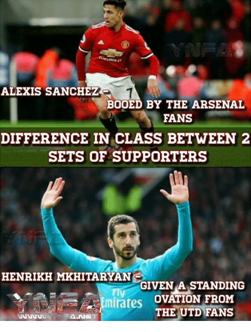 Arsenal, Memes, and Alexis Sanchez: ALEXIS SANCHEZ  BOOED BY THE ARSENAL  FANS  DIFFERENCE IN CLASS BETWEEN 2  SETS OF SUPPORTERS  HENRIKH MKHITARYAN  GIVEN A STANDING  rates OVATION FRONM  THE UTD FANS