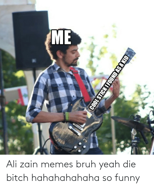 So Funny: Ali zain memes bruh yeah die bitch hahahahahaha so funny