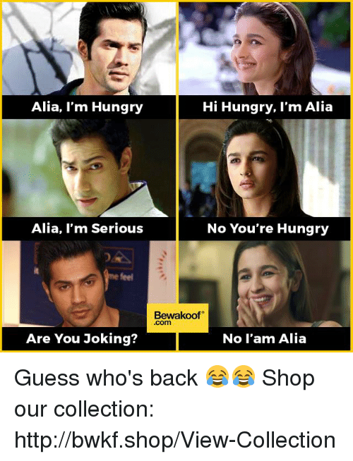 guess whos back: Alia, I'm Hungry  Hi Hungry, I'm Alia  Alia, I'm Serious  No You're Hungry  Bewakoof  Are You Joking?  No l'am Alia Guess who's back 😂😂 Shop our collection: http://bwkf.shop/View-Collection