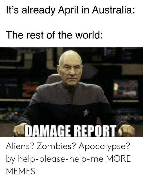 apocalypse: Aliens? Zombies? Apocalypse? by help-please-help-me MORE MEMES