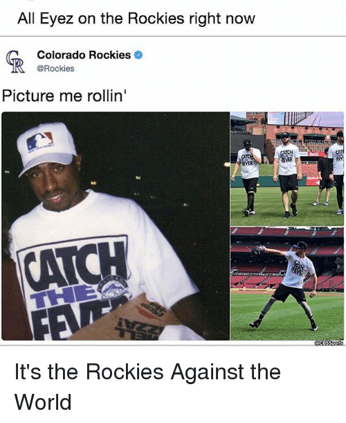 Rockies: All Eyez on the Rockies right now  Colorado Rockies  @Rockies  呱  Picture me rollin'  EVER  06 It's the Rockies Against the World