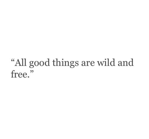 "Free, Good, and Wild: ""All good things are wild and  free.""  60  93"