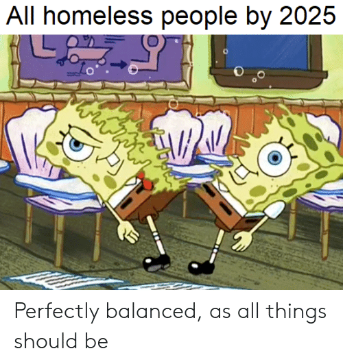 Homeless, All, and People: All homeless people by 2025 Perfectly balanced, as all things should be
