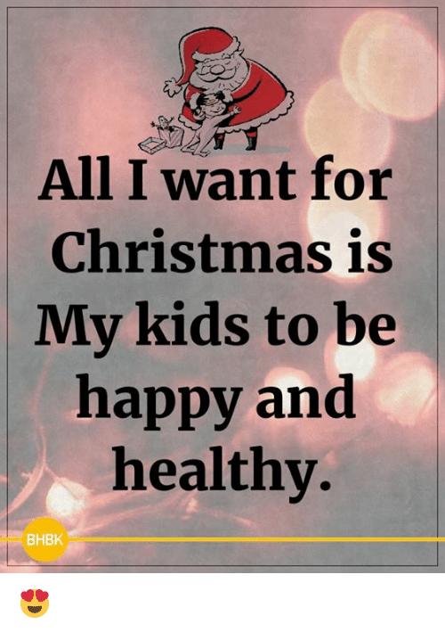 All I Want For Christmas Meme.All I Want For Christmas Is My Kids To Be Happy And Healthy