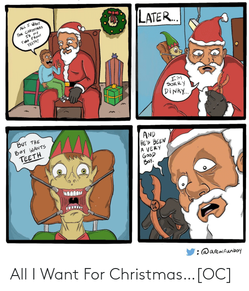 Very Good: ALL I WANT  FOR CHRISTMAS  IS MY  TWO FRONT  TEETH!  LATER..  I'M  SORRY  DINKY..  BUT THE  BOY WANTS  TEETH  AND  HE'S BEEN  A VERY  GOOD  BOY.  : @arealfunboy All I Want For Christmas…[OC]