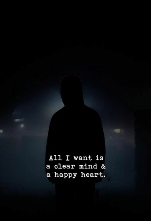 Happy, Heart, and Mind: All I want is  a clear mind &  a happy heart.
