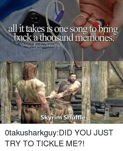 Skyrim, Target, and Tumblr: all it takes is one song to bring  back a thousand memories.  Skyrim Shuffle 0takusharkguy:DID YOU JUST TRY TO TICKLE ME?!