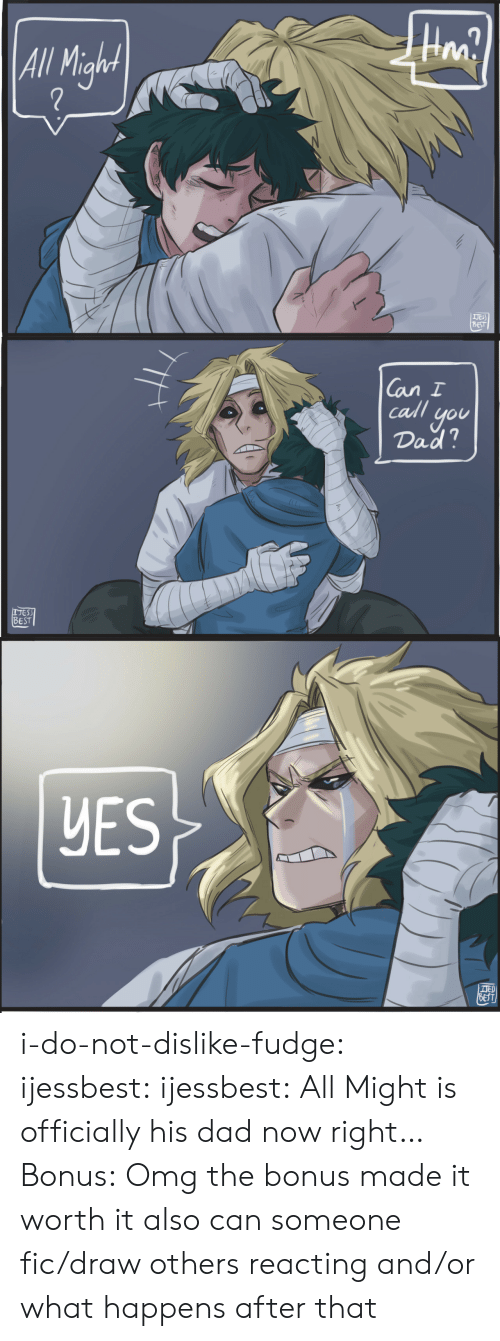 Dad, Omg, and Target: All Mian  2  IJEs)  BEST   Can I  call you  Dad?  BEST  1   UES  匿 i-do-not-dislike-fudge:  ijessbest: ijessbest: All Might is officially his dad now right… Bonus:  Omg the bonus made it worth it also can someone fic/draw others reacting and/or what happens after that