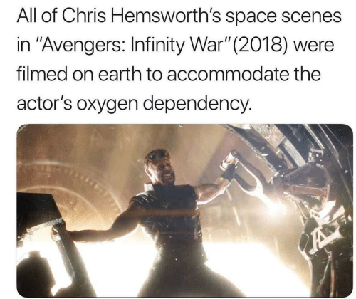 "Infinity War: All of Chris Hemsworth's space scenes  in ""Avengers: Infinity War"" (2018) were  filmed on earth to accommodate the  actor's oxygen dependency."