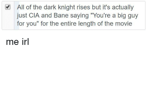 """Youre A Big Guy For You: All of the dark knight rises but it's actually  just CIA and Bane saying """"You're a big guy  for you"""" for the entire length of the movie"""