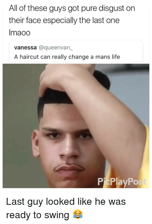 Haircut, Life, and Girl Memes: All of these guys got pure disgust on  their face especially the last one  Imaoo  vanessa @queenvan  A haircut can really change a mans life  PicPlayPost Last guy looked like he was ready to swing 😂