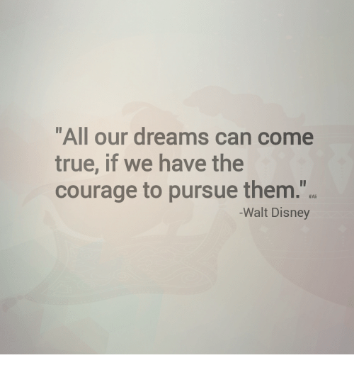 "Walt Disney: ""All our dreams can come  true, if we have the  courage to pursue them.""  #Ali  -Walt Disney"