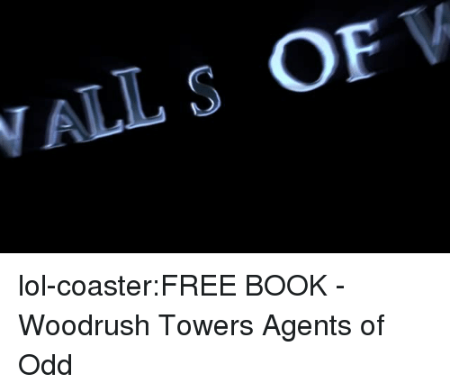 Towers: ALL S OF lol-coaster:FREE BOOK - Woodrush Towers Agents of Odd