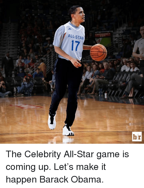 celebrity all star game: ALL STAR  17  br The Celebrity All-Star game is coming up. Let's make it happen Barack Obama.