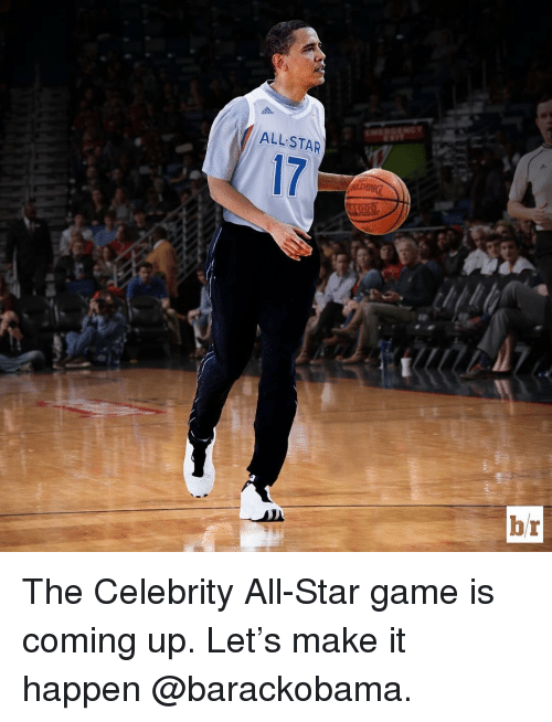 celebrity all star game: ALL STAR  br The Celebrity All-Star game is coming up. Let's make it happen @barackobama.