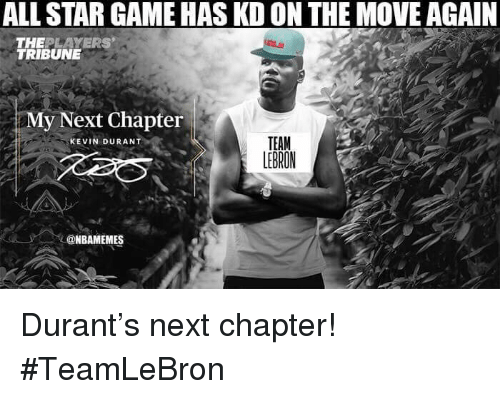 All Star, Kevin Durant, and Nba: ALL STAR GAME HAS KD ON THE MOVE AGAIN  THEPLAYERS  TRIBUNE  My Next Chapter  TEAM  LEBRON  KEVIN DURANT  @NBAMEMES Durant's next chapter! #TeamLeBron