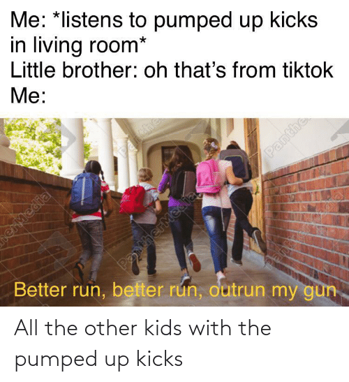 With: All the other kids with the pumped up kicks