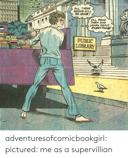 Books, Target, and Tumblr: ALL THESE  BOOKS WILL  BE MINE!  ILL READ  THEM AND  LEARN ABOUT  EVERYTHING!  PUBLIC  LIBRARY adventuresofcomicbookgirl:  pictured: me as a supervillian