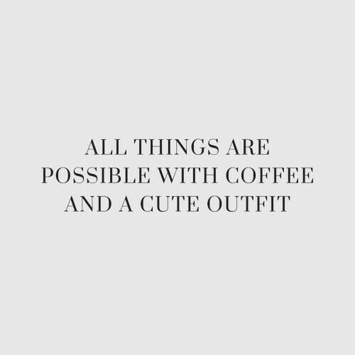 Outfit: ALL THINGS ARE  POSSIBLE WITH COFFEE  AND A CUTE OUTFIT