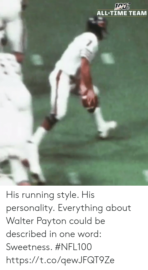 One Word: ALL-TIME TEAM His running style. His personality.  Everything about Walter Payton could be described in one word: Sweetness. #NFL100 https://t.co/qewJFQT9Ze