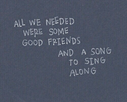 Good, All, and Son: ALL WE NEEDED  WERE SOME  GOOD FPİENDS  AND A SON G  TO SING  ALONG