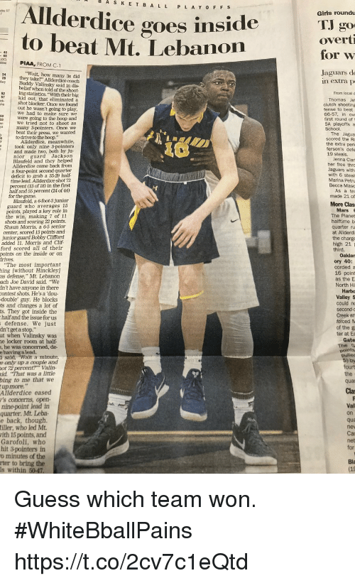 """p&l: Allderdice  AS  K  E T B A LL P L A Y OFF s  goes inside  Girls roundu  to beat Mt. Lebanon  overt  for w  Jaguars do  Wait, how many 3s did  28 they take?"""" Allderdice coach  y Buddy Valinsky said in dis-  belief when told of the shoot-  n extra p  52  ing statistics. """"With their big  From local d  kid out, that eliminated a  shot blocker. Once we found  out he wasn't going to play  we had to make sure we  were going to the hoop and  we tried not to shoot as  many 3-pointers. Once we  beat their press, we wanted  clutch shooting  fense to beat  66-57, in ove  first round of t  5A playoffs a  to drive to the hoop.""""  scored the R  Allderdice, meanwhile,  the extra peri  19 steals.  her free thro  took only nine 3-pointers  and made two, both by ju-  nior guard Jackson  Blaufeld and they helped  Allderdice come back from  Jaguars with  a fourpoint second-quarter  deficit to grab a 3529 half  Marina Petru  time lead. Allderdice shot 72  percent (13 of 18) in the first  half and 55 percent (24 of 44)  for the game.  made 21 of  Blaufeld, a 6 foot-3 junior  guard who averages 15  points, played a key role in  The Planet  halftime b  the win, making 7 of 11  shots and scoring 22 points.  Shaun Morris, a 6-5 senior  center, scored 13 points and  junior guard Bobby Clifford  added 11. Morris and Clif-  ford scored all of their  points on the inside or on  at Allderdi  the charge  high 21  """"The most important  hing [without Hinckley  as defense,"""" Mt. Lebanon  ach Joe David said. """"We  in't have anyone in there  contest shots. He's a 'dou  double' guy. He blocks  ts and changes a lot of  s. They got inside the  halfand the issue for us  16 point  Harbo  Valley 5  an  defense. We just  dn't get a stop.""""  ut when Valinsky was  e locker room at half-  , he was concerned, de-  ter at Ec  said, wait a minute  e only up a couple and  ot 72 percent?"""" Valin-  id. """"That was a little  bing to me that we  upmore, """"  Allderdice eased  's concerms, open-  nine-point lead in  quarter. M"""