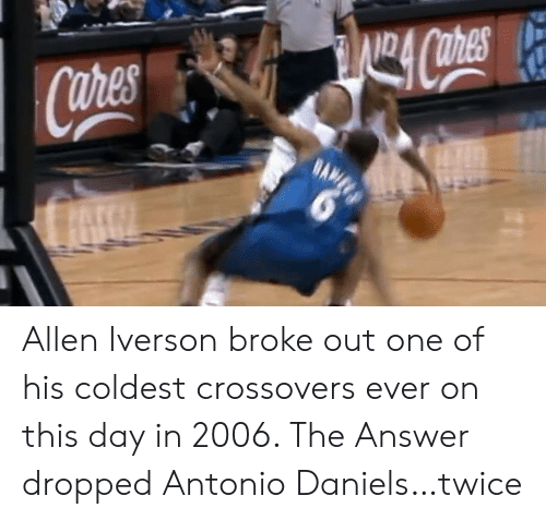 Allen Iverson, Iverson, and Answer: Allen Iverson broke out one of his coldest crossovers ever on this day in 2006.   The Answer dropped Antonio Daniels…twice