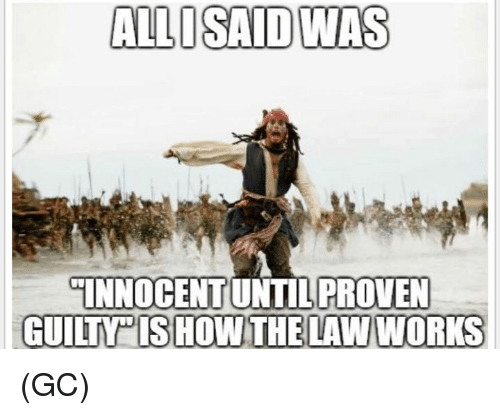 """Memes, 🤖, and Law: ALLOSAID WAS  INNOCENTUNTILPROVEN  GUILTY"""" ISHOW THE LAW WORKS (GC)"""
