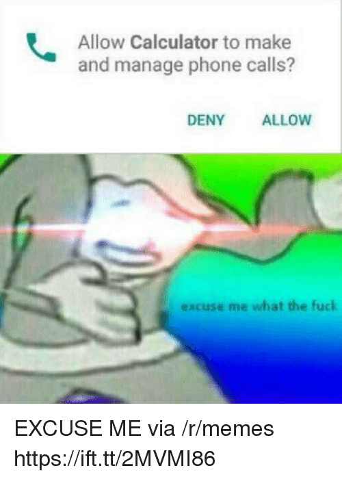 Memes, Phone, and Calculator: Allow Calculator to make  and manage phone calls?  DENY  ALLOW  excuse me what the fuck EXCUSE ME via /r/memes https://ift.tt/2MVMI86