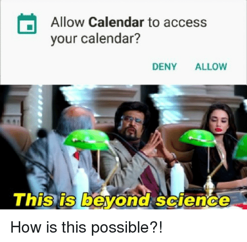 Access, Calendar, and Science: Allow Calendar to access  your calendar?  DENY ALLOW  This is beyond science  0 How is this possible?!