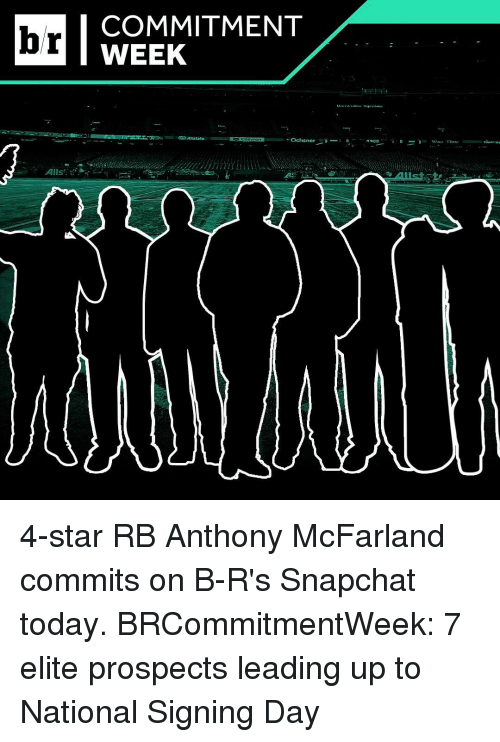 Elitism: Alls.  COMMITMENT  WEEK  Ochsner  ARDO 4-star RB Anthony McFarland commits on B-R's Snapchat today. BRCommitmentWeek: 7 elite prospects leading up to National Signing Day