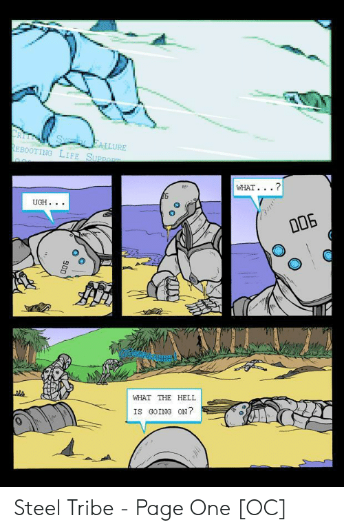 tribe: ALLURE  EBOOTING LIFE SUp  WHAT. .. ?  UGH..  WHAT THE HELI  IS GOING ON? Steel Tribe - Page One [OC]