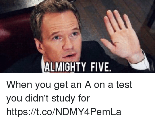 Memes, Test, and 🤖: ALMIGHTY FIVE When you get an A on a test you didn't study for https://t.co/NDMY4PemLa