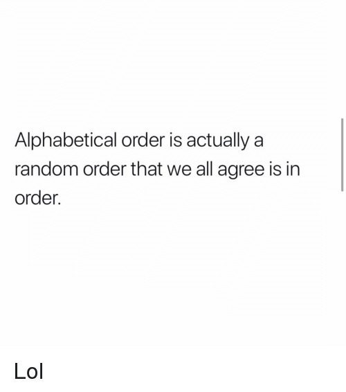 Lol, Memes, and 🤖: Alphabetical order is actually a  random order that we all agree is in  order Lol