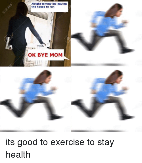 Bye Mom: Alright tommy im leaving  the house to run  OK BYE MOM its good to exercise to stay health