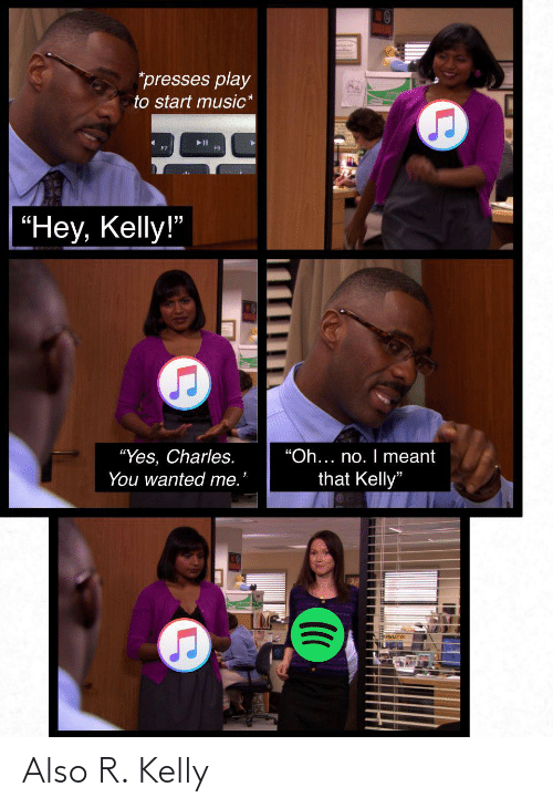 R. Kelly: Also R. Kelly