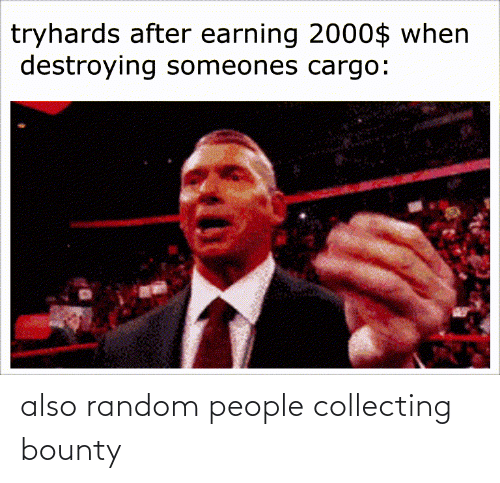 Collecting: also random people collecting bounty