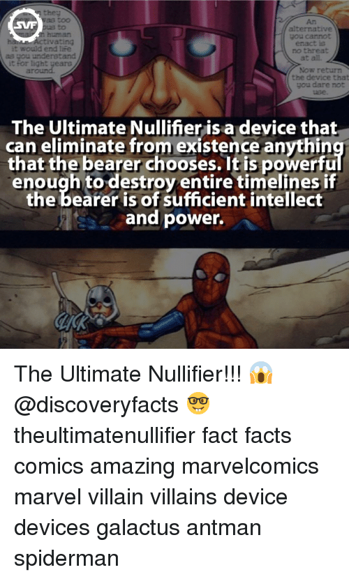 bearer: alternative  would end life  as you understand  it for ligh  the device that  The Ultimate Nullifier is a device that  can eliminate from existence anythin  that the bearer chooses. It is powerfu  enough to destroy entire timelines if  the bearer is of sufficient intellect  and power. The Ultimate Nullifier!!! 😱 @discoveryfacts 🤓 theultimatenullifier fact facts comics amazing marvelcomics marvel villain villains device devices galactus antman spiderman