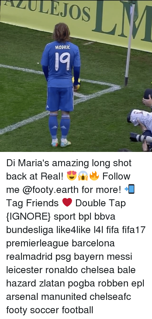 bpl: ALULEJOS  ZULE OSEM  MODRIC  9  Cave Di Maria's amazing long shot back at Real! 😍😱🔥 Follow me @footy.earth for more! 📲 Tag Friends ❤️ Double Tap {IGNORE} sport bpl bbva bundesliga like4like l4l fifa fifa17 premierleague barcelona realmadrid psg bayern messi leicester ronaldo chelsea bale hazard zlatan pogba robben epl arsenal manunited chelseafc footy soccer football