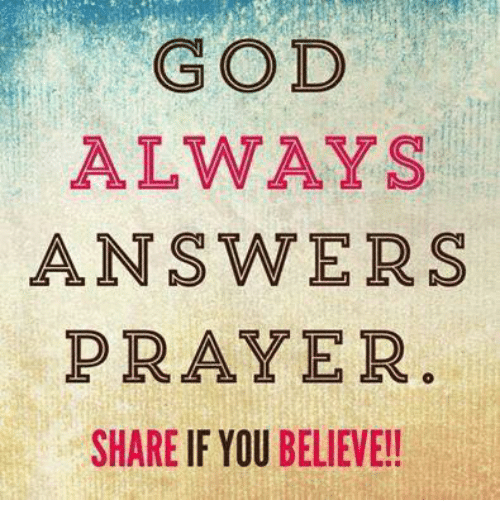 answered prayers: ALWAYS  ANSWERS  PRAYER  SHARE IF YOU  BELIEVE!!