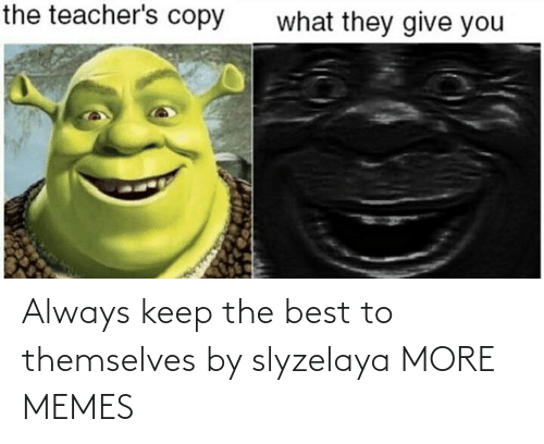 Always Keep: Always keep the best to themselves by slyzelaya MORE MEMES