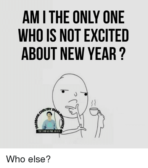 tst: AM I THE ONLY ONE  WHO IS NOT EXCITED  ABOUT NEW YEAR ?  rmr  N  TR  OTW  OE  NN  CHOIC  TST  &C-  IU  MHB  00  0000a\  aaov a lil  ANA Who else?