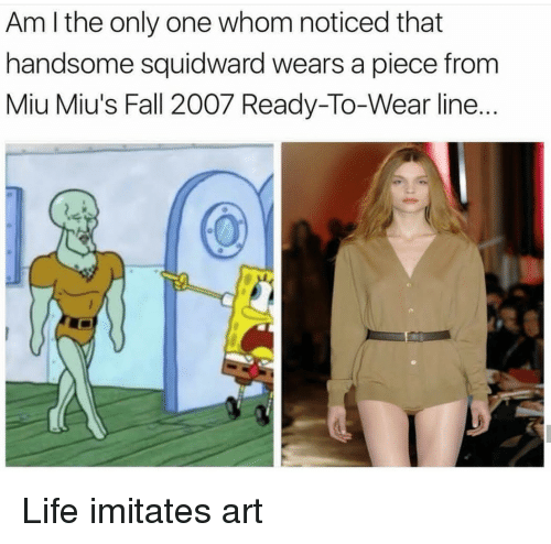 handsome squidward: Am I the only one whom noticed that  handsome squidward wears a piece from  Miu Miu's Fall 2007 Ready-To-Wear line.. <p>Life imitates art</p>