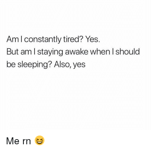 Funny, Sleeping, and Yes: Am l constantly tired? Yes  But am l staying awake when I should  be sleeping? Also, yes Me rn 😆