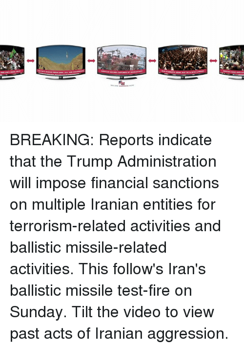 Tilting: Amalis·ATES AAMY DAY 2016-Ana BREAKING: Reports indicate that the Trump Administration will impose financial sanctions on multiple Iranian entities for terrorism-related activities and ballistic missile-related activities. This follow's Iran's ballistic missile test-fire on Sunday. Tilt the video to view past acts of Iranian aggression.
